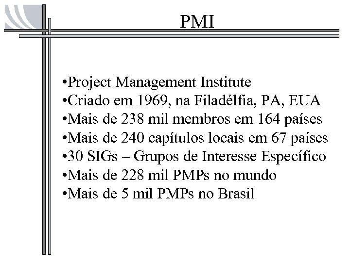 PMI • Project Management Institute • Criado em 1969, na Filadélfia, PA, EUA •