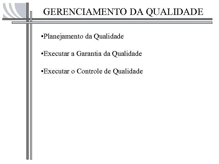 GERENCIAMENTO DA QUALIDADE • Planejamento da Qualidade • Executar a Garantia da Qualidade •