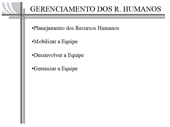 GERENCIAMENTO DOS R. HUMANOS • Planejamento dos Recursos Humanos • Mobilizar a Equipe •