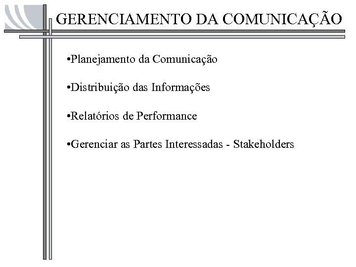 GERENCIAMENTO DA COMUNICAÇÃO • Planejamento da Comunicação • Distribuição das Informações • Relatórios de