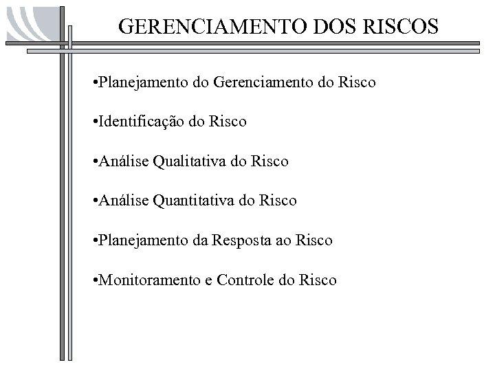 GERENCIAMENTO DOS RISCOS • Planejamento do Gerenciamento do Risco • Identificação do Risco •