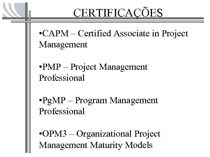 CERTIFICAÇÕES • CAPM – Certified Associate in Project Management • PMP – Project Management