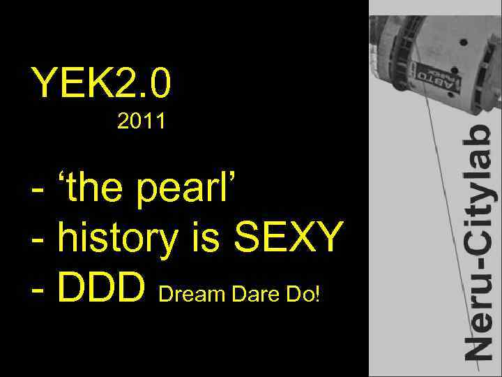 YEK 2. 0 2011 - 'the pearl' - history is SEXY - DDD Dream