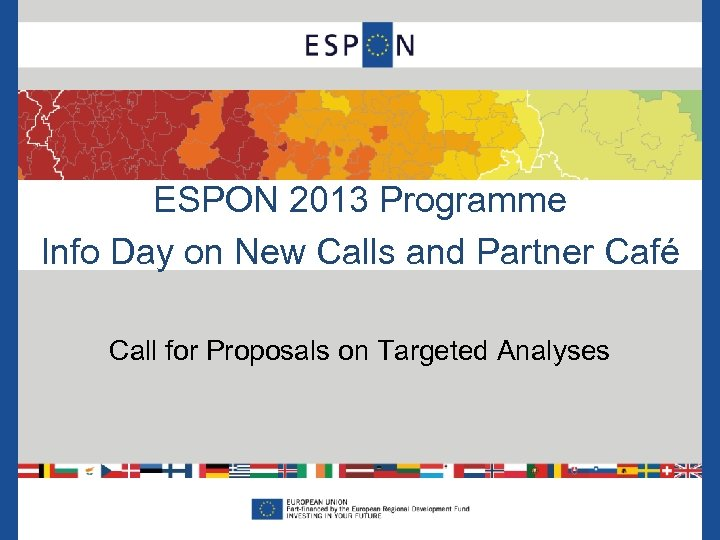 ESPON 2013 Programme Info Day on New Calls and Partner Café Call for Proposals