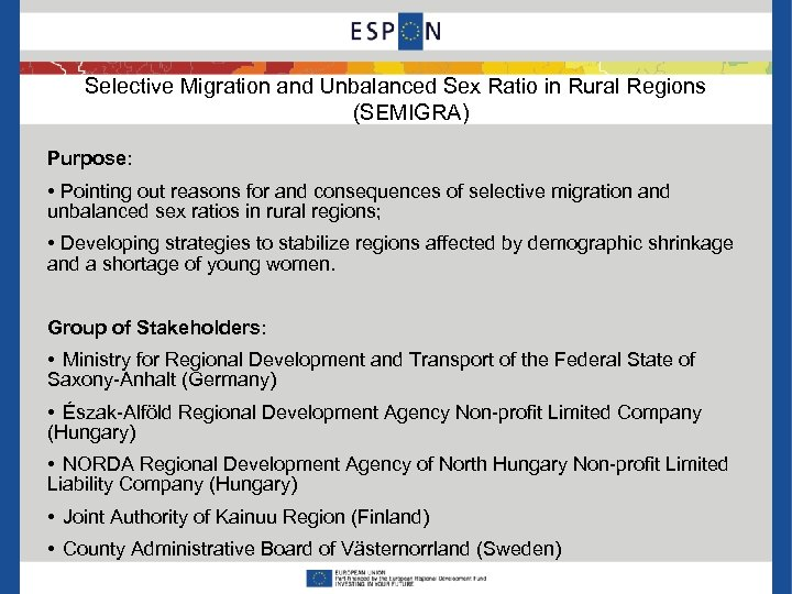 Selective Migration and Unbalanced Sex Ratio in Rural Regions (SEMIGRA) Purpose: • Pointing out