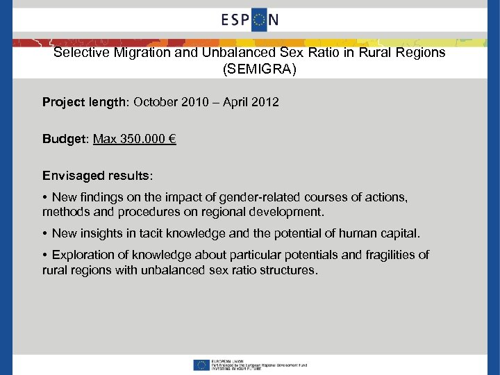 Selective Migration and Unbalanced Sex Ratio in Rural Regions (SEMIGRA) Project length: October 2010