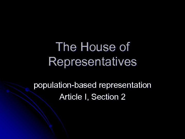 The House of Representatives population-based representation Article I, Section 2