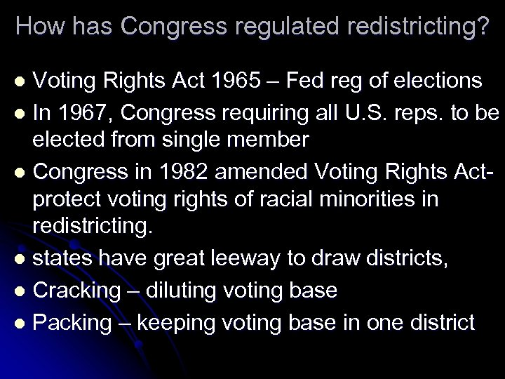 How has Congress regulated redistricting? Voting Rights Act 1965 – Fed reg of elections