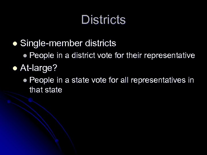 Districts l Single-member districts l People l in a district vote for their representative