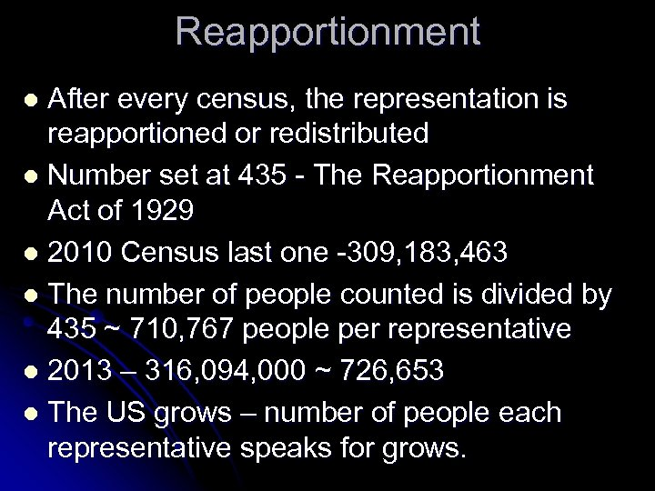 Reapportionment After every census, the representation is reapportioned or redistributed l Number set at
