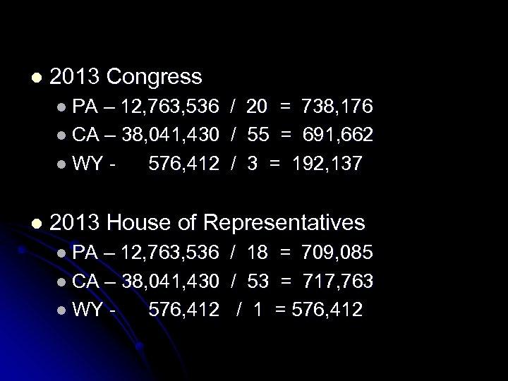 l 2013 Congress l PA – 12, 763, 536 l CA – 38, 041,