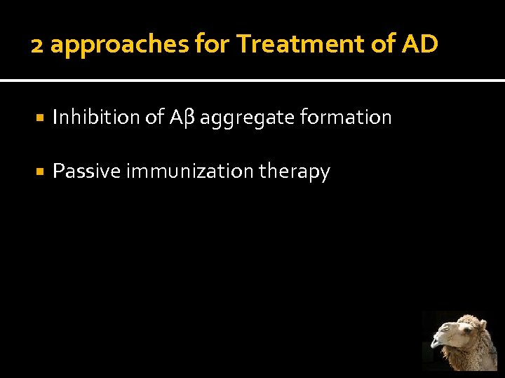 2 approaches for Treatment of AD Inhibition of Aβ aggregate formation Passive immunization therapy