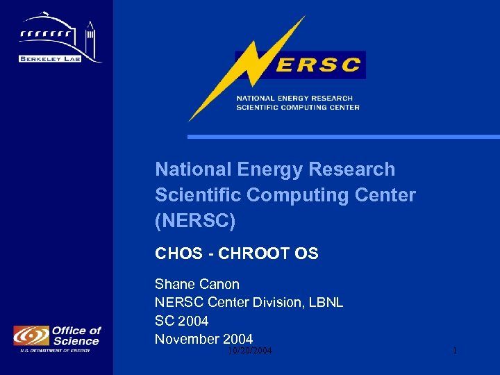 National Energy Research Scientific Computing Center (NERSC) CHOS - CHROOT OS Shane Canon NERSC