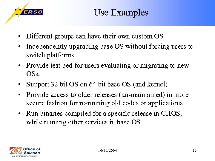 Use Examples • Different groups can have their own custom OS • Independently upgrading