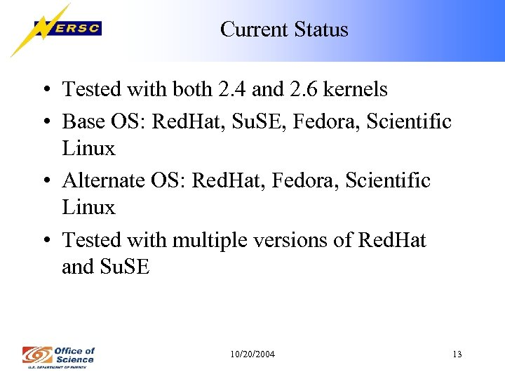 Current Status • Tested with both 2. 4 and 2. 6 kernels • Base