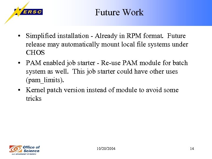 Future Work • Simplified installation - Already in RPM format. Future release may automatically