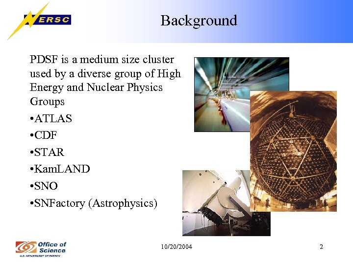 Background PDSF is a medium size cluster used by a diverse group of High