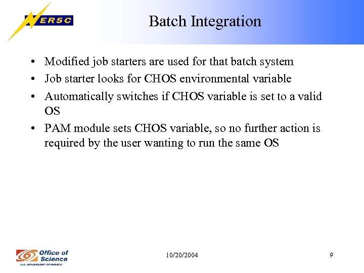 Batch Integration • Modified job starters are used for that batch system • Job