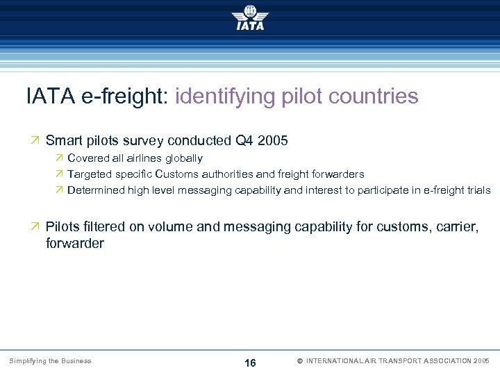 IATA e-freight: identifying pilot countries Ö Smart pilots survey conducted Q 4 2005 Ö