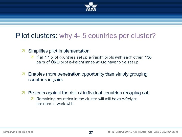Pilot clusters: why 4 - 5 countries per cluster? Ö Simplifies pilot implementation Ö