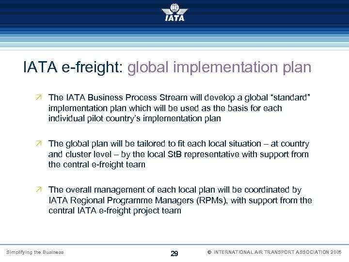 IATA e-freight: global implementation plan Ö The IATA Business Process Stream will develop a