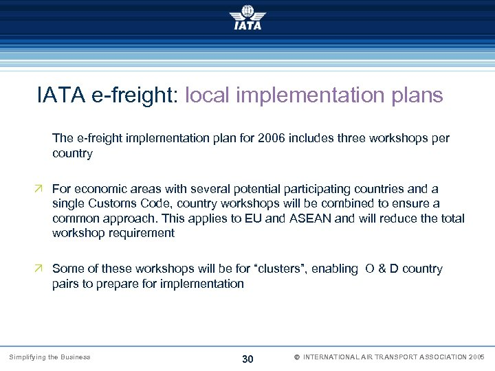 IATA e-freight: local implementation plans The e-freight implementation plan for 2006 includes three workshops