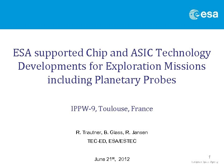 ESA supported Chip and ASIC Technology Developments for Exploration Missions including Planetary Probes IPPW-9,