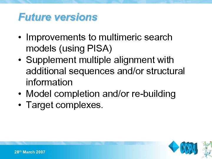 Future versions • Improvements to multimeric search models (using PISA) • Supplement multiple alignment