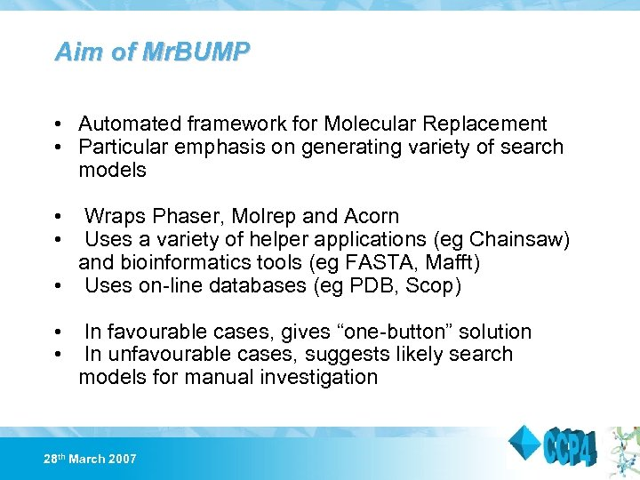 Aim of Mr. BUMP • Automated framework for Molecular Replacement • Particular emphasis on