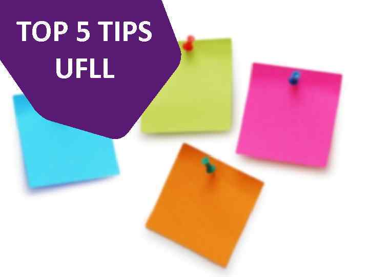 TOP 5 TIPS UFLL