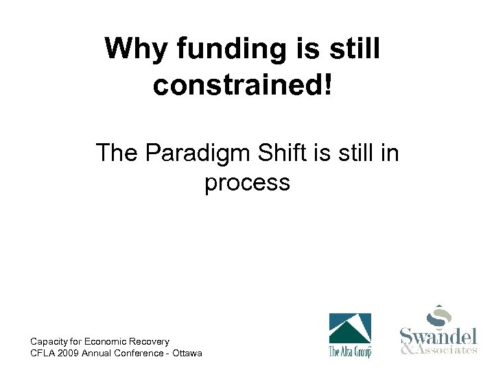 Why funding is still constrained! The Paradigm Shift is still in process Capacity for