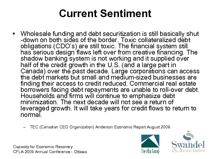 Current Sentiment • Wholesale funding and debt securitization is still basically shut -down on