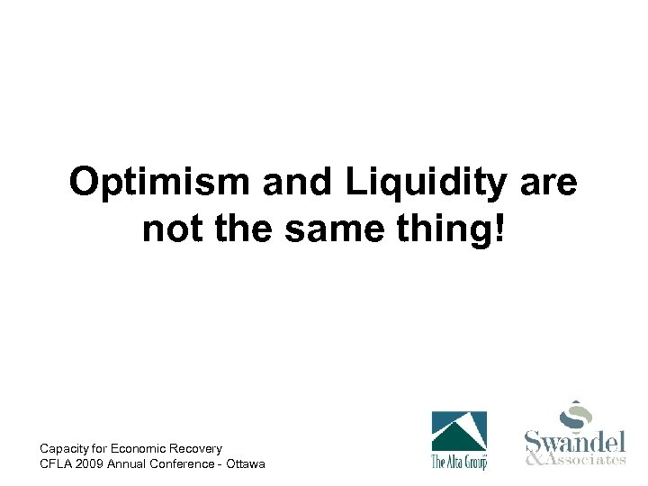 Optimism and Liquidity are not the same thing! Capacity for Economic Recovery CFLA 2009