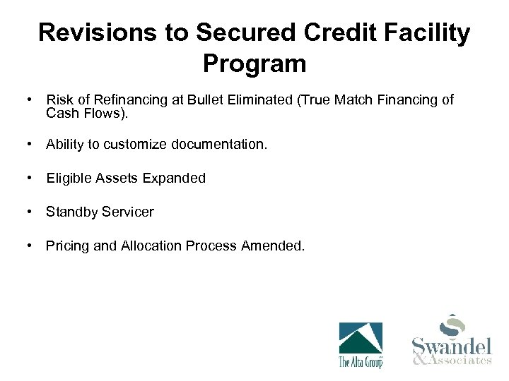 Revisions to Secured Credit Facility Program • Risk of Refinancing at Bullet Eliminated (True
