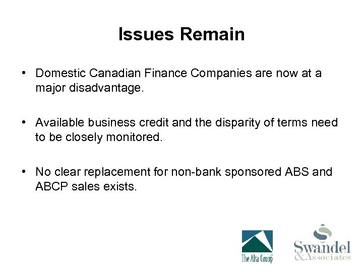 Issues Remain • Domestic Canadian Finance Companies are now at a major disadvantage. •