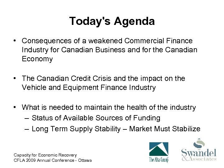 Today's Agenda • Consequences of a weakened Commercial Finance Industry for Canadian Business and
