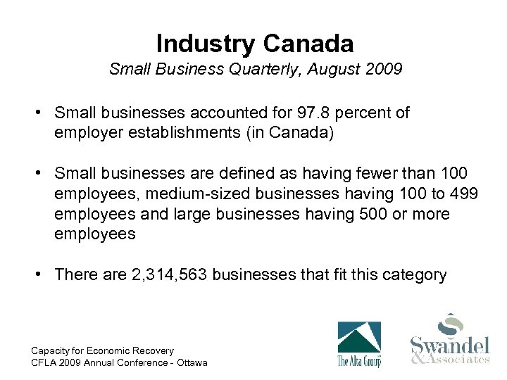 Industry Canada Small Business Quarterly, August 2009 • Small businesses accounted for 97. 8