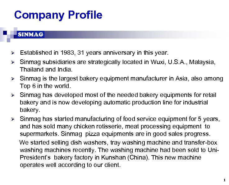 Company Profile Established in 1983, 31 years anniversary in this year. Ø Sinmag subsidiaries
