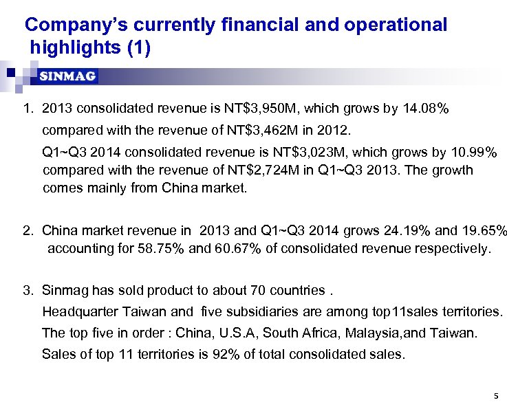 Company's currently financial and operational highlights (1) 1. 2013 consolidated revenue is NT$3, 950