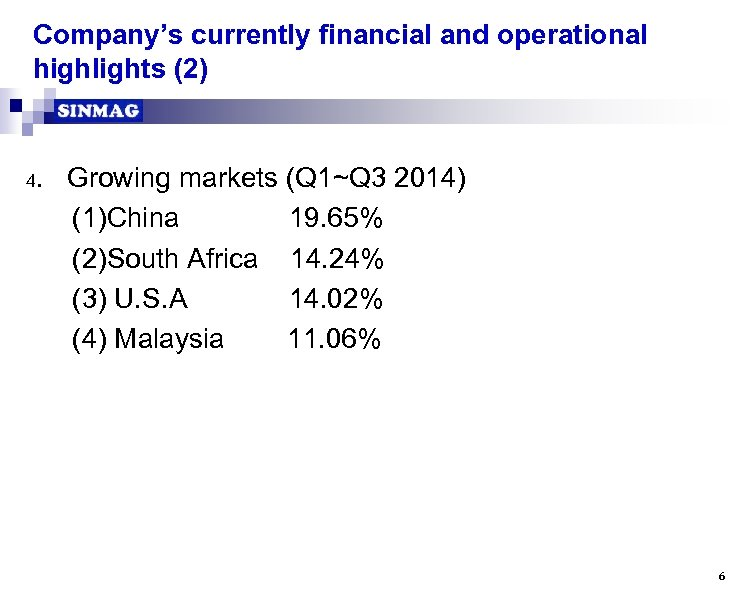 Company's currently financial and operational highlights (2) 4. Growing markets (Q 1~Q 3 2014)