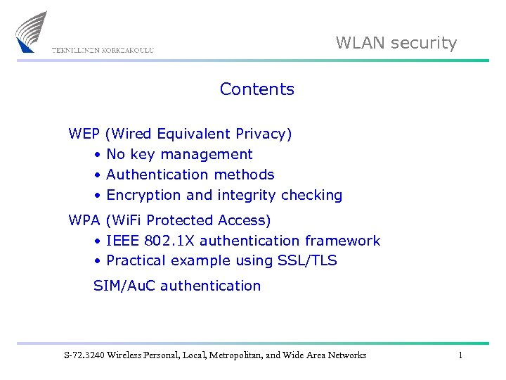 WLAN security Contents WEP (Wired Equivalent Privacy) • No key management • Authentication methods