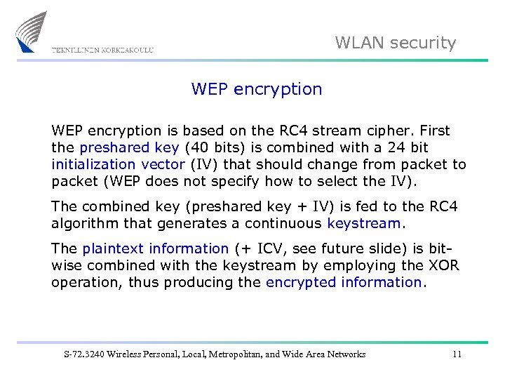 WLAN security WEP encryption is based on the RC 4 stream cipher. First the