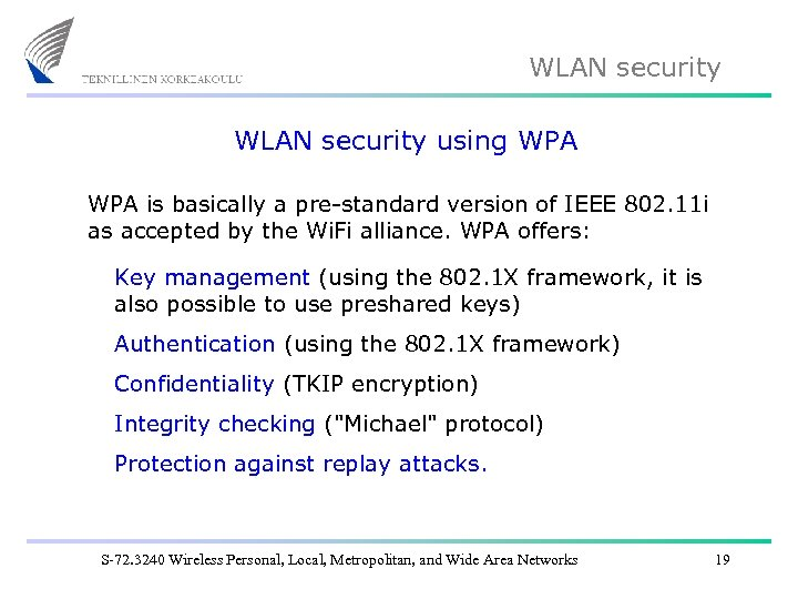 WLAN security using WPA is basically a pre-standard version of IEEE 802. 11 i