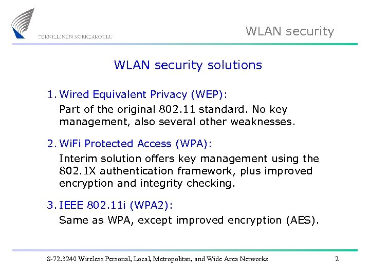 WLAN security solutions 1. Wired Equivalent Privacy (WEP): Part of the original 802. 11