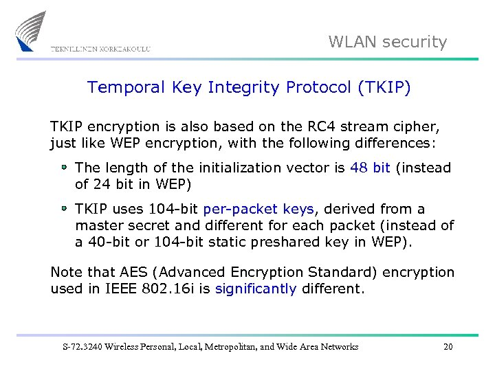 WLAN security Temporal Key Integrity Protocol (TKIP) TKIP encryption is also based on the