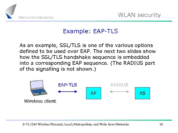 WLAN security Example: EAP-TLS As an example, SSL/TLS is one of the various options