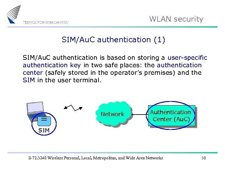 WLAN security SIM/Au. C authentication (1) SIM/Au. C authentication is based on storing a