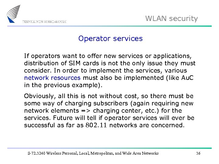 WLAN security Operator services If operators want to offer new services or applications, distribution