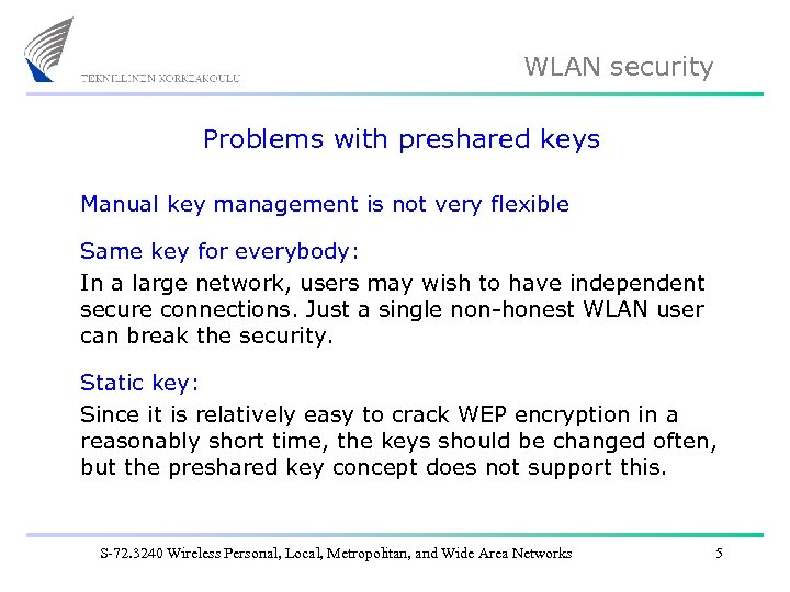 WLAN security Problems with preshared keys Manual key management is not very flexible Same