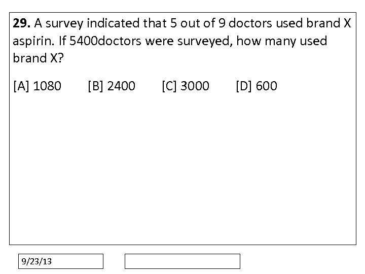29. A survey indicated that 5 out of 9 doctors used brand X aspirin.